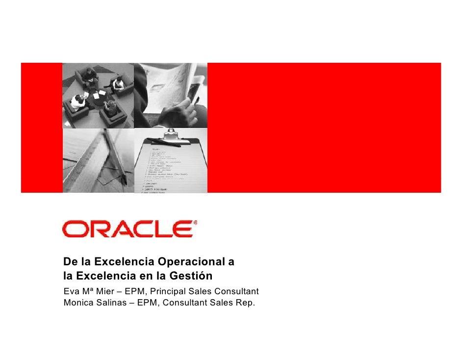 <Insert Picture Here>     De la Excelencia Operacional a la Excelencia en la Gestión Eva Mª Mier – EPM, Principal Sales Co...