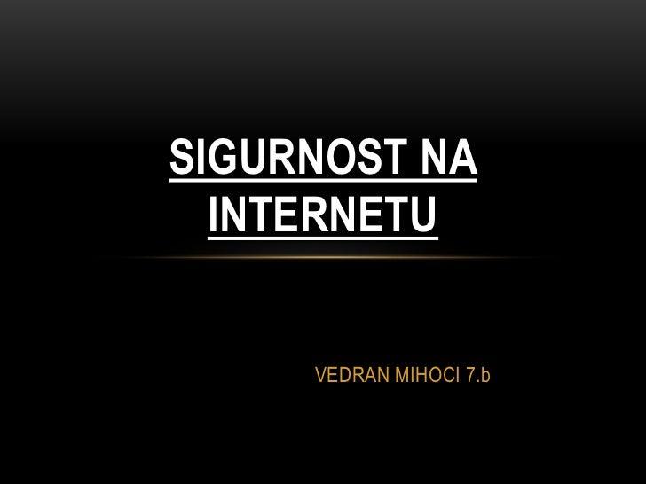SIGURNOST NA  INTERNETU     VEDRAN MIHOCI 7.b