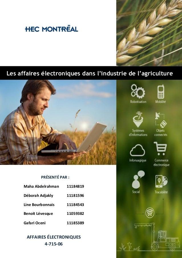 0 Les affaires électroniques dans l'industrie de l'agriculture PRÉSENTÉ PAR : Maha Abdelrahman 11184819 Déborah Adjakly 11...