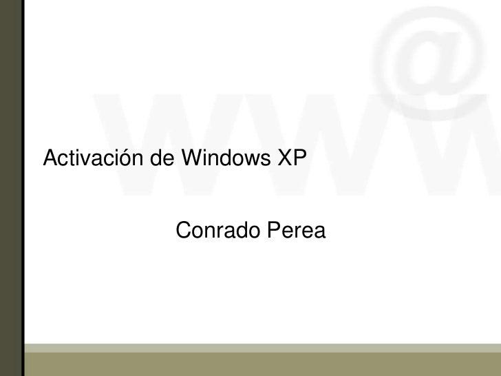 Activación de Windows XP            Conrado Perea