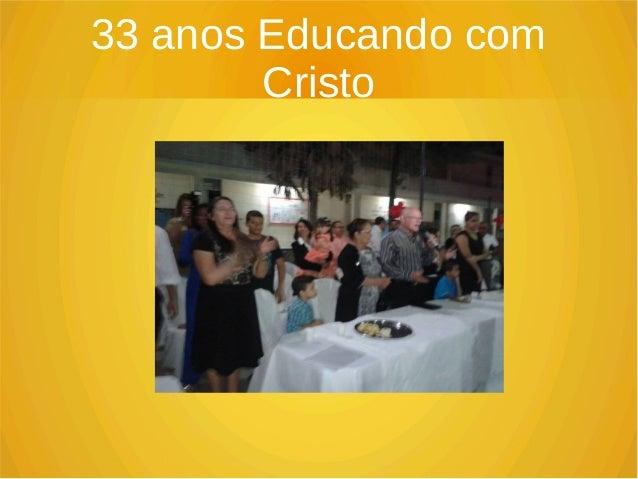33 anos Educando com Cristo