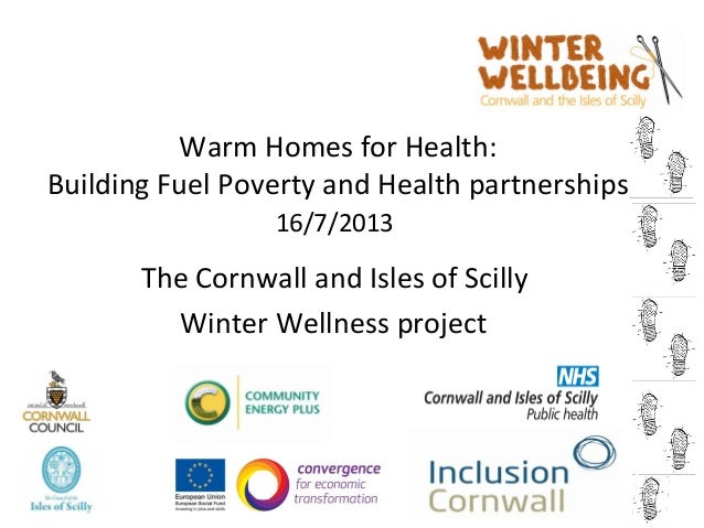 Warm Homes for Health: Building Fuel Poverty and Health partnerships 16/7/2013 The Cornwall and Isles of Scilly Winter Wel...