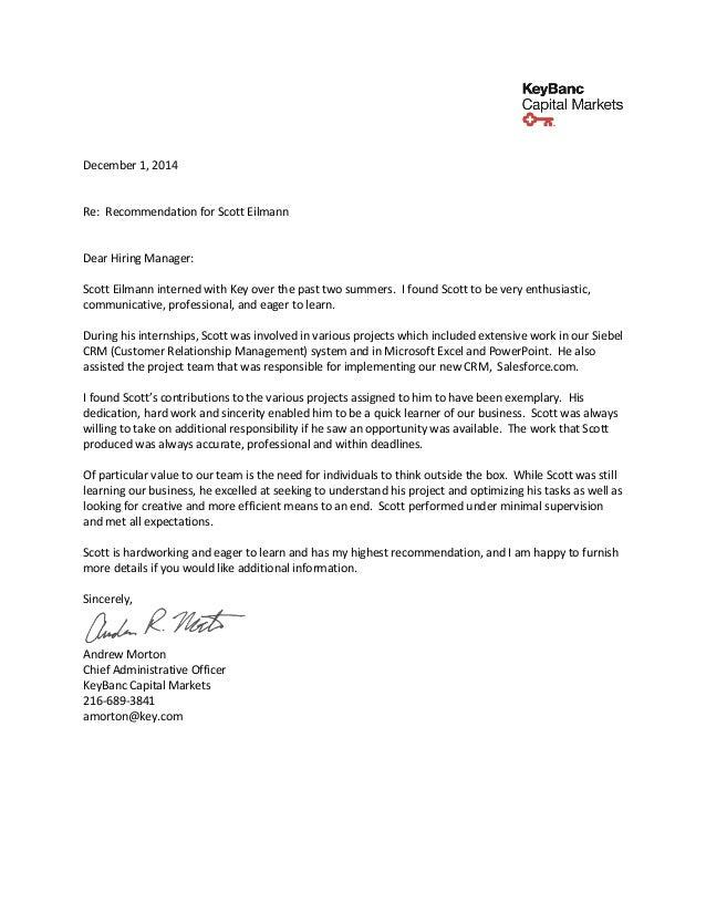 December 1, 2014 Re: Recommendation for Scott Eilmann Dear Hiring Manager: Scott Eilmann interned with Key over the past t...