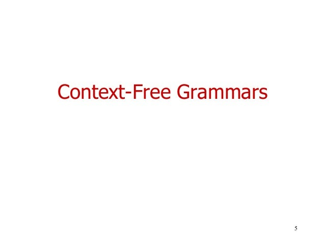 context free grammars Chapter 3 context-free grammars, context-free languages, parse trees and ogden's lemma 31 context-free grammars a context-free grammar basically consists of a.