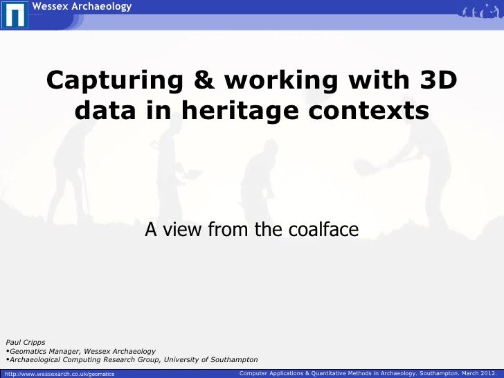Wessex Archaeology             Capturing & working with 3D               data in heritage contexts                        ...