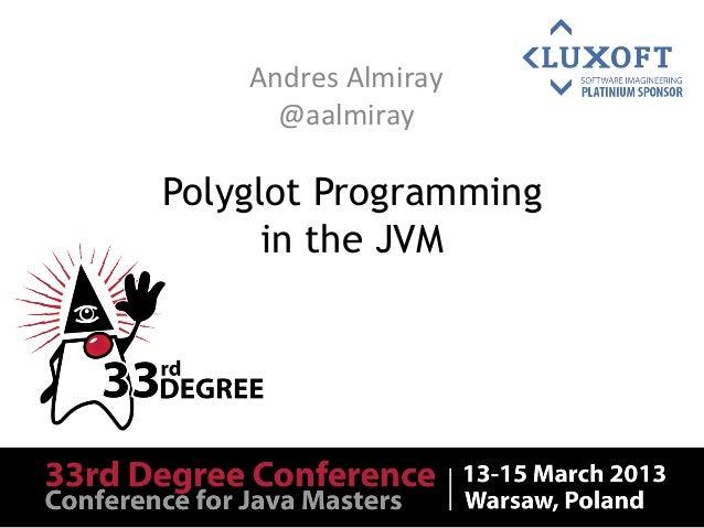 Andres Almiray       @aalmiray Polyglot Programming      in the JVM