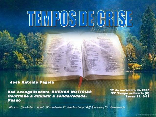 José Antonio Pagola Red evangelizadora BUENAS NOTICIAS Contribúe a difundir a solidariedade. Pásao .  17 de novembro de 20...