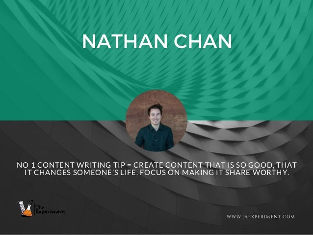 NATHAN CHAN WWW.IAEXPERIMENT.COM NO 1 CONTENT WRITING TIP = CREATE CONTENT THAT IS SO GOOD, THAT IT CHANGES SOMEONE'S LIFE...