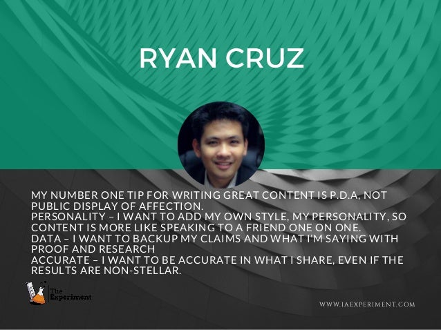 RYAN CRUZ WWW.IAEXPERIMENT.COM MY NUMBER ONE TIP FOR WRITING GREAT CONTENT IS P.D.A, NOT PUBLIC DISPLAY OF AFFECTION. PERS...