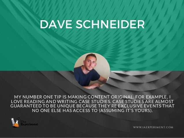 DAVE SCHNEIDER WWW.IAEXPERIMENT.COM MY NUMBER ONE TIP IS MAKING CONTENT ORIGINAL. FOR EXAMPLE, I LOVE READING AND WRITING ...