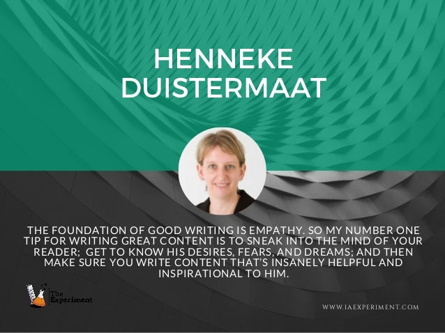 HENNEKE DUISTERMAAT WWW.IAEXPERIMENT.COM THE FOUNDATION OF GOOD WRITING IS EMPATHY. SO MY NUMBER ONE TIP FOR WRITING GREAT...
