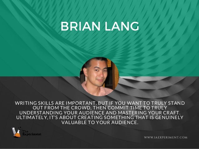 BRIAN LANG WWW.IAEXPERIMENT.COM WRITING SKILLS ARE IMPORTANT, BUT IF YOU WANT TO TRULY STAND OUT FROM THE CROWD, THEN COMM...