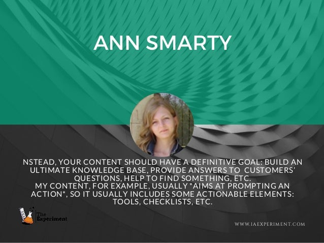ANN SMARTY WWW.IAEXPERIMENT.COM NSTEAD, YOUR CONTENT SHOULD HAVE A DEFINITIVE GOAL: BUILD AN ULTIMATE KNOWLEDGE BASE, PROV...