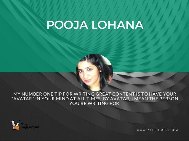 """POOJA LOHANA WWW.IAEXPERIMENT.COM MY NUMBER ONE TIP FOR WRITING GREAT CONTENT IS TO HAVE YOUR """"AVATAR"""" IN YOUR MIND AT ALL..."""