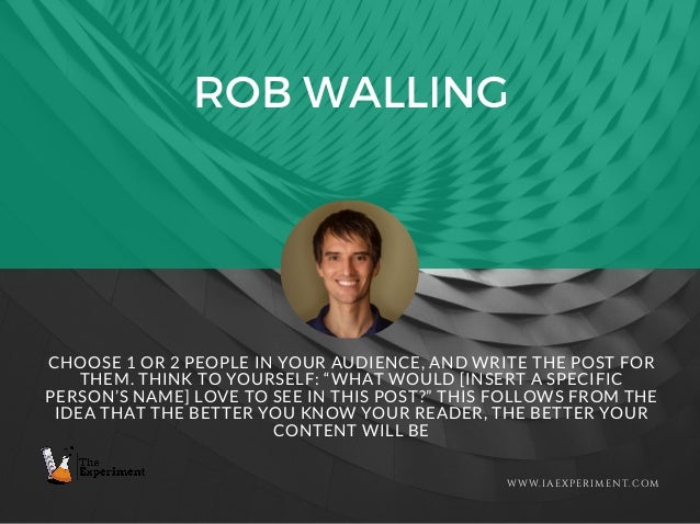 """ROB WALLING WWW.IAEXPERIMENT.COM CHOOSE 1 OR 2 PEOPLE IN YOUR AUDIENCE, AND WRITE THE POST FOR THEM. THINK TO YOURSELF: """"W..."""