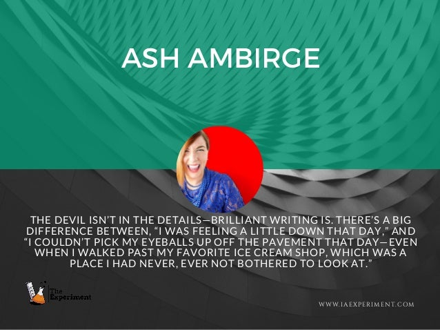 """ASH AMBIRGE WWW.IAEXPERIMENT.COM THE DEVIL ISN'T IN THE DETAILS—BRILLIANT WRITING IS. THERE'S A BIG DIFFERENCE BETWEEN, """"I..."""