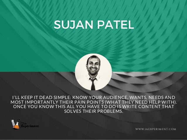 SUJAN PATEL WWW.IAEXPERIMENT.COM I'LL KEEP IT DEAD SIMPLE: KNOW YOUR AUDIENCE, WANTS, NEEDS AND MOST IMPORTANTLY THEIR PAI...