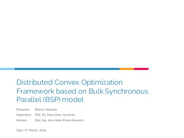 Distributed Convex Optimization Framework based on Bulk Synchronous Parallel (BSP) model Presenter: Behroz  Sikander Super...