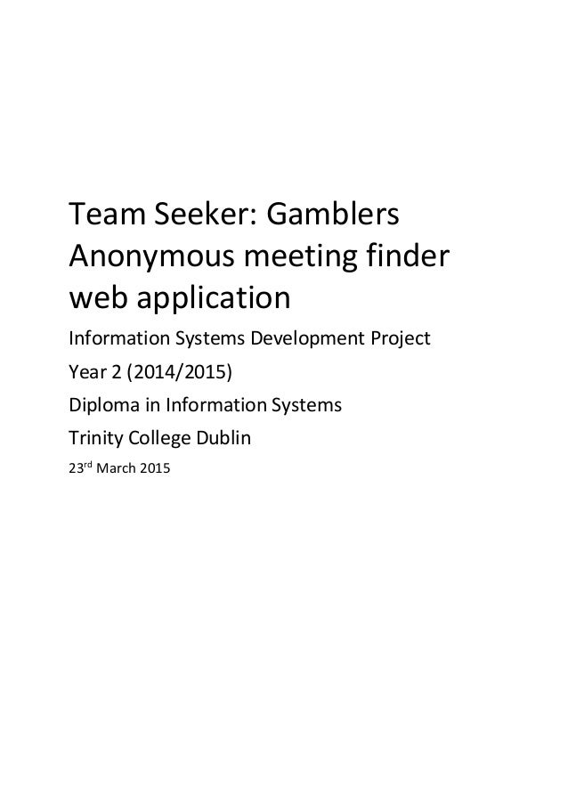 Team Seeker: Gamblers Anonymous meeting finder web application Information Systems Development Project Year 2 (2014/2015) ...