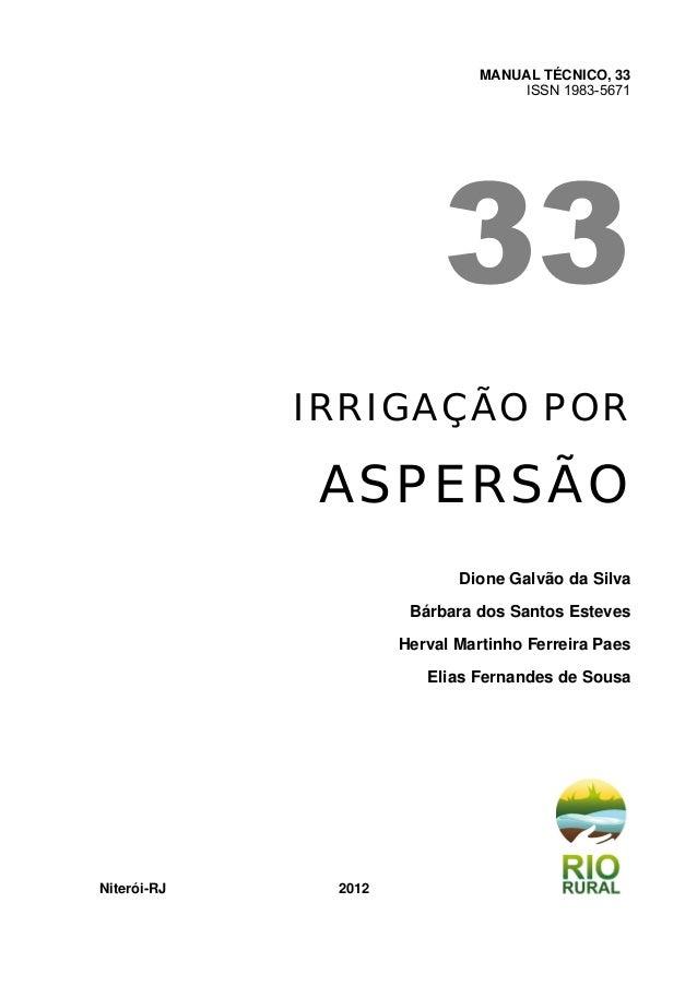 MANUAL TÉCNICO, 33 ISSN 1983-5671 IRRIGAÇÃO POR ASPERSÃO Dione Galvão da Silva Bárbara dos Santos Esteves Herval Martinho ...