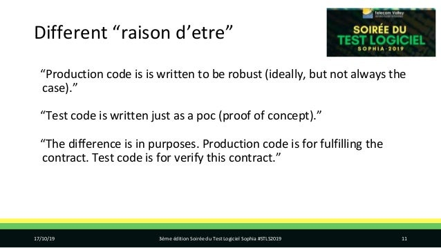 """Different """"raison d'etre"""" """"Production code is is written to be robust (ideally, but not always the case)."""" """"Test code is w..."""