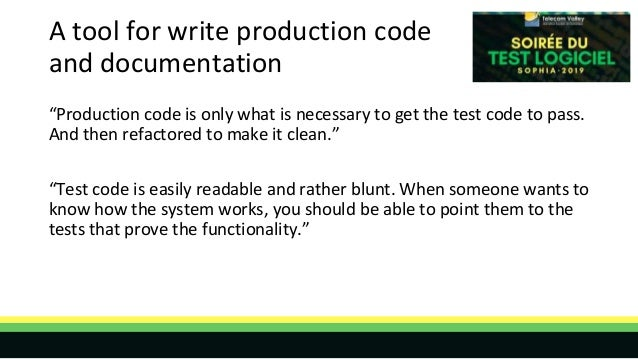 """A tool for write production code and documentation """"Production code is only what is necessary to get the test code to pass..."""