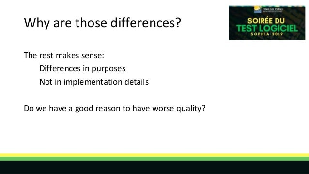 Why are those differences? The rest makes sense: Differences in purposes Not in implementation details Do we have a good r...