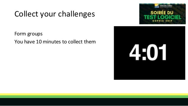 Collect your challenges Form groups You have 10 minutes to collect them