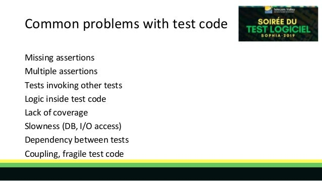 Common problems with test code Missing assertions Multiple assertions Tests invoking other tests Logic inside test code La...