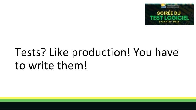Tests? Like production! You have to write them!