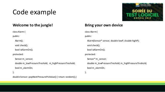Code example Welcome to the jungle! class Alarm { public: Alarm(); void check(); bool isAlarmOn(); protected: Sensor m_sen...
