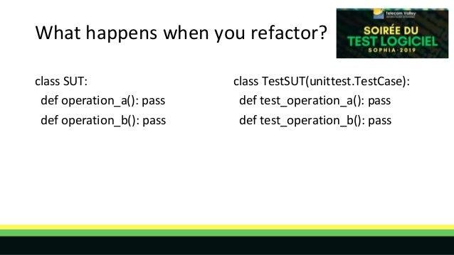 What happens when you refactor? class SUT: def operation_a(): pass def operation_b(): pass class TestSUT(unittest.TestCase...