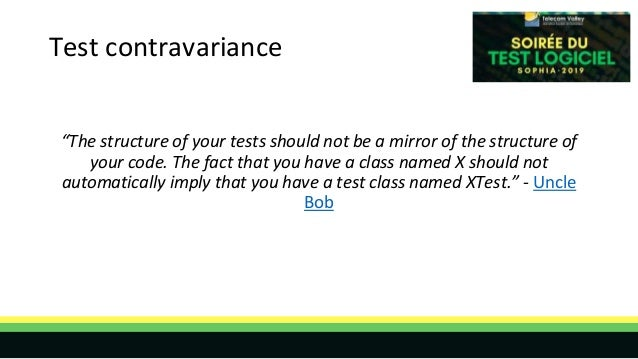 """Test contravariance """"The structure of your tests should not be a mirror of the structure of your code. The fact that you h..."""