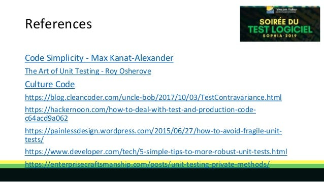 References Code Simplicity - Max Kanat-Alexander The Art of Unit Testing - Roy Osherove Culture Code https://blog.cleancod...