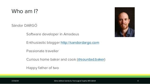 Who am I? Sándor DARGÓ Software developer in Amadeus Enthusiastic blogger http://sandordargo.com Passionate traveller Curi...
