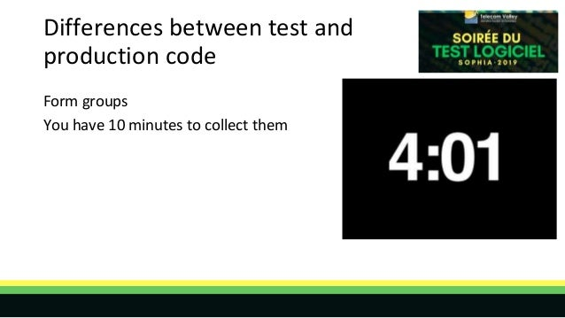 Differences between test and production code Form groups You have 10 minutes to collect them