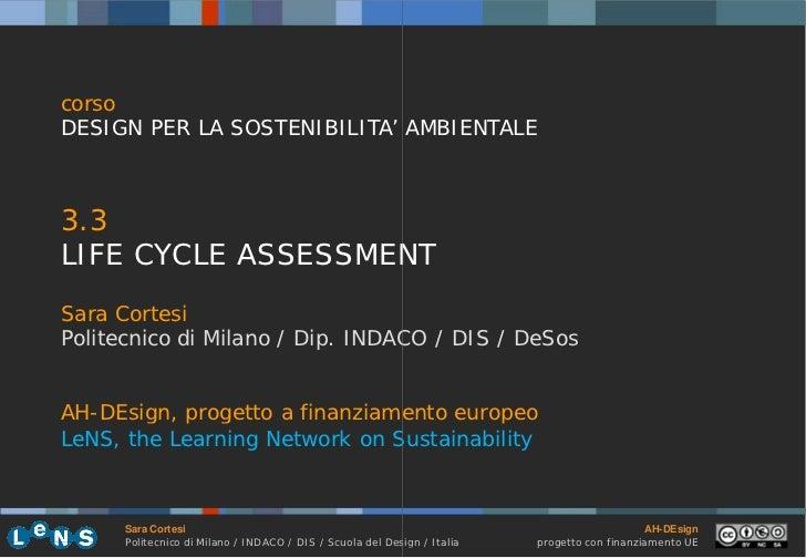 corsoDESIGN PER LA SOSTENIBILITA' AMBIENTALE3.3LIFE CYCLE ASSESSMENTSara CortesiPolitecnico di Milano / Dip. INDACO / DIS ...