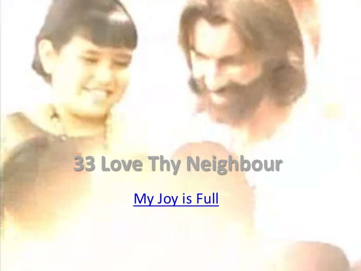 33 Love Thy Neighbour      My Joy is Full