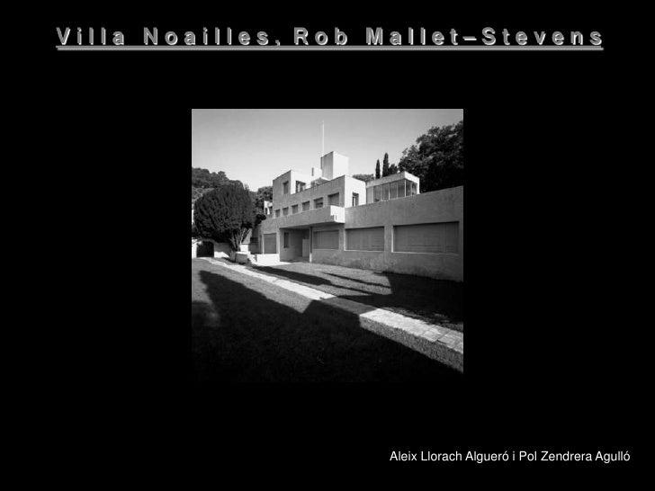 Villa Noailles, Rob Mallet–Stevens                         Aleix Llorach Algueró i Pol Zendrera Agulló
