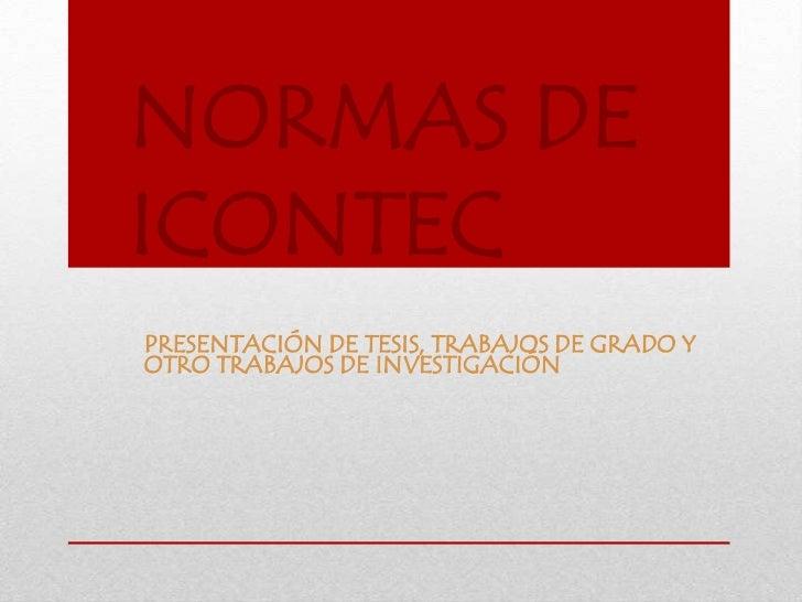 NORMAS DEICONTECPRESENTACIÓN DE TESIS, TRABAJOS DE GRADO YOTRO TRABAJOS DE INVESTIGACIÓN
