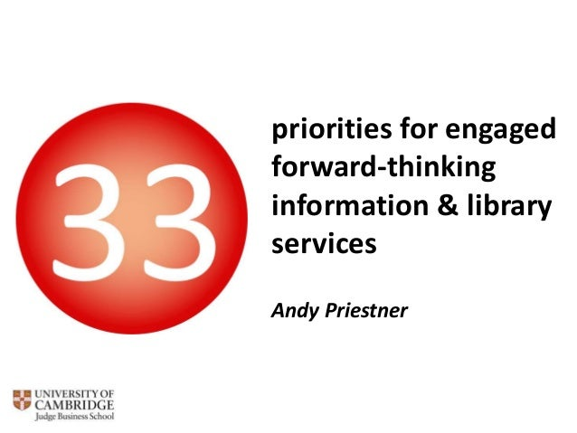 priorities for engaged forward-thinking information & library services Andy Priestner