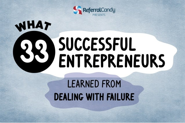 Successful  Entrepreneurs  Learned From  Dealing with failure  WHAT  PRE SEN T S