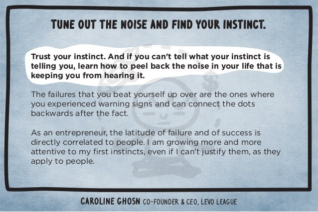 Tune out the noise and find your instinct.  Trust your instinct. And if you can't tell what your instinct is  telling you,...