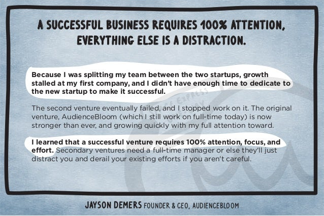 A successful business requires 100% attention,  everything else is a distraction.  Because I was splitting my team between...