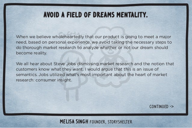 Avoid a Field of Dreams mentality.  Melisa Singh Founder, Storyshelter