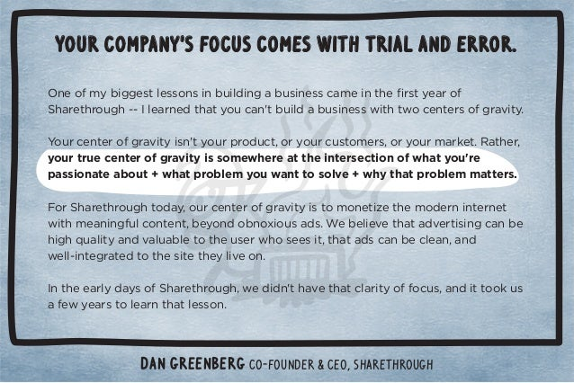 Your company's focus comes with trial and error.  Dan Greenberg Co-founder  CEO, Sharethrough