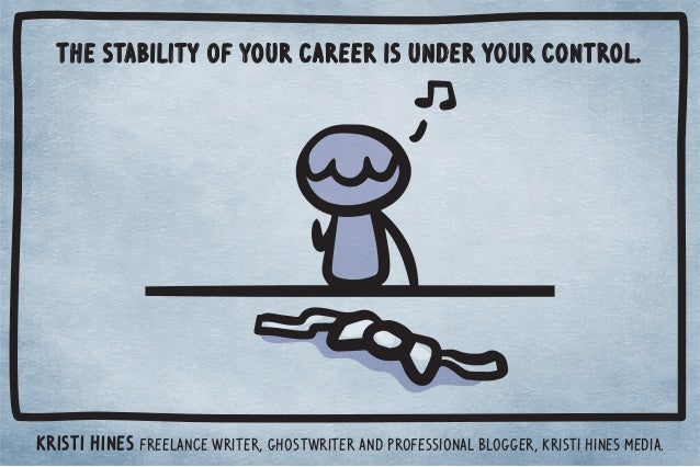 The stability of your career is under your control.  Kristi Hines freelance writer, ghostwriter and professional blogger, ...