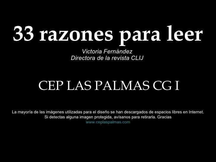 33 razones para leer Victoria Fernández Directora de la revista CLIJ CEP LAS PALMAS CG I La mayoría de las imágenes utiliz...