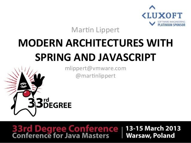 Mar$n	  LippertMODERN	  ARCHITECTURES	  WITH	    SPRING	  AND	  JAVASCRIPT          mlippert@vmware.com              @mar$...