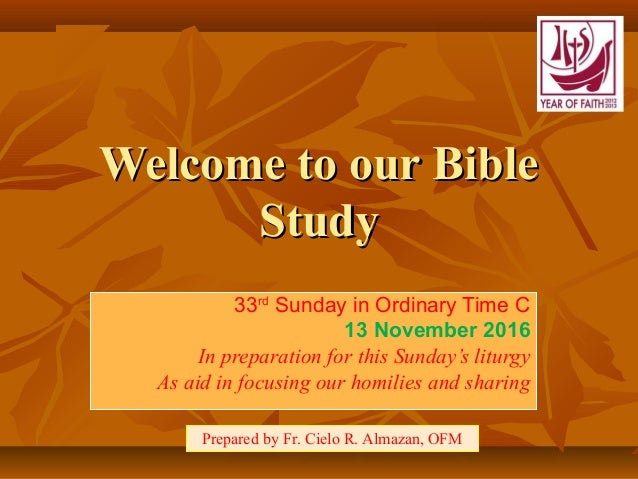 Welcome to our BibleWelcome to our Bible StudyStudy 33rd Sunday in Ordinary Time C 13 November 2016 In preparation for thi...